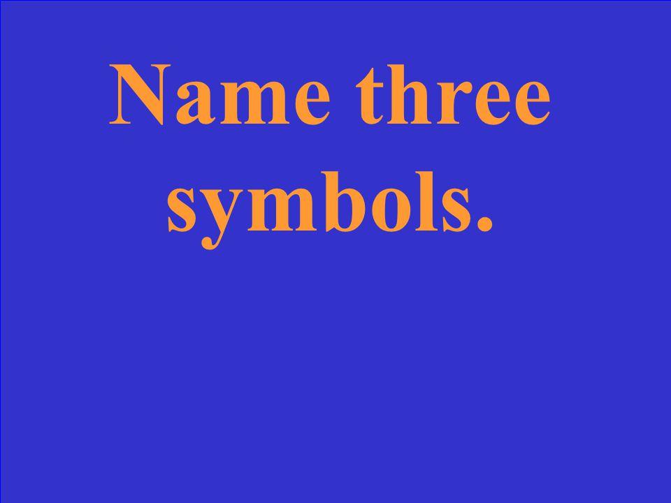 Name three symbols.