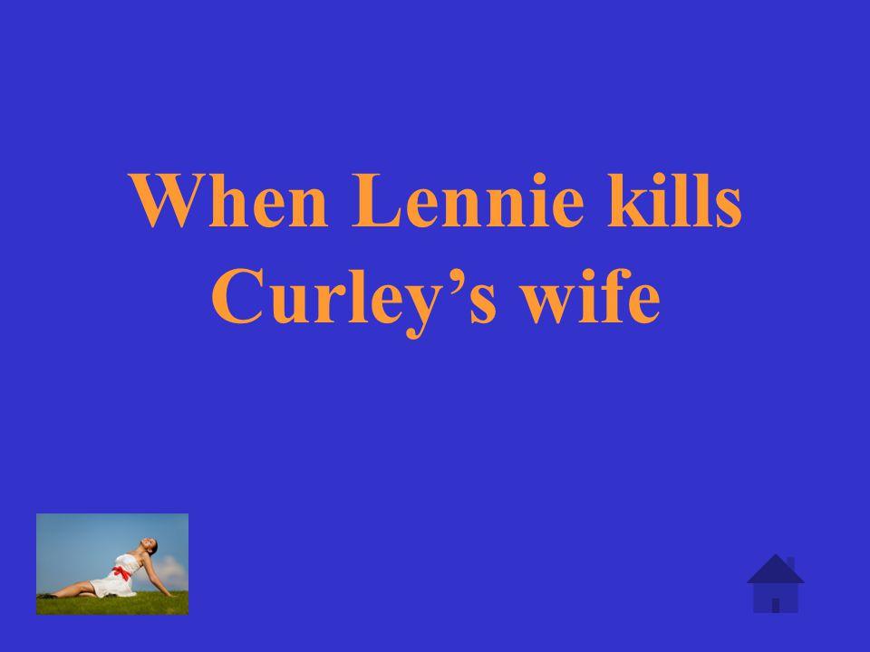 When Lennie kills Curley's wife