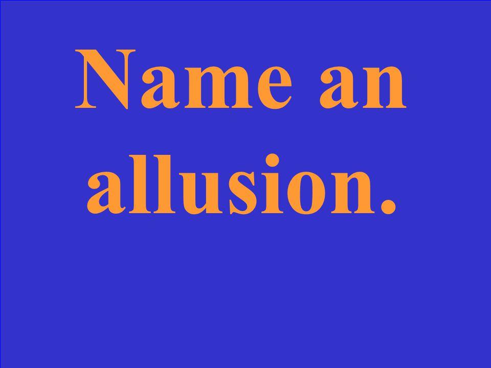 Name an allusion.