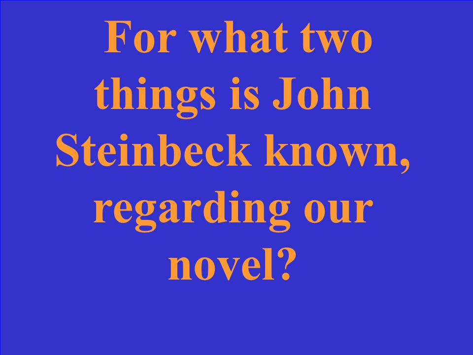 For what two things is John Steinbeck known, regarding our novel