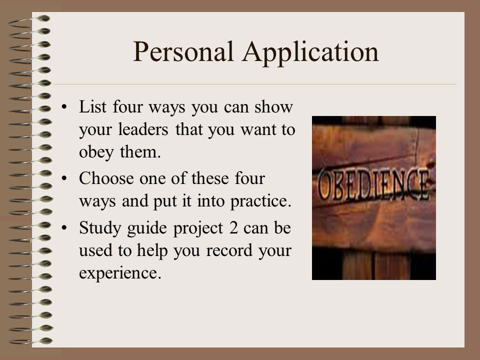 Personal Application List four ways you can show your leaders that you want to obey them. Choose one of these four ways and put it into practice.