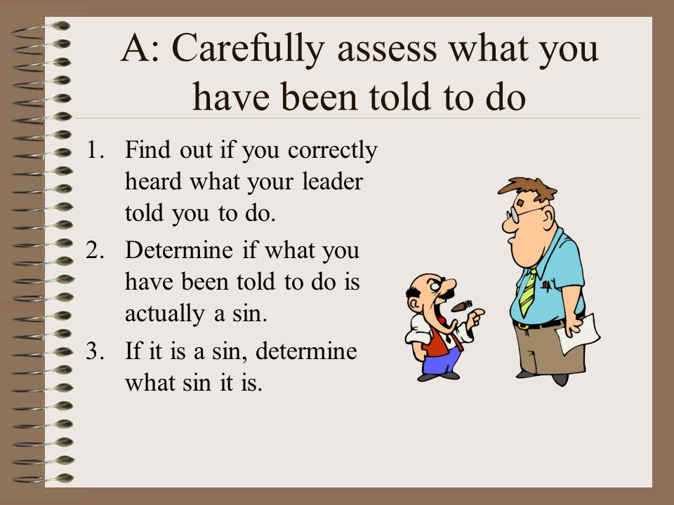 A: Carefully assess what you have been told to do
