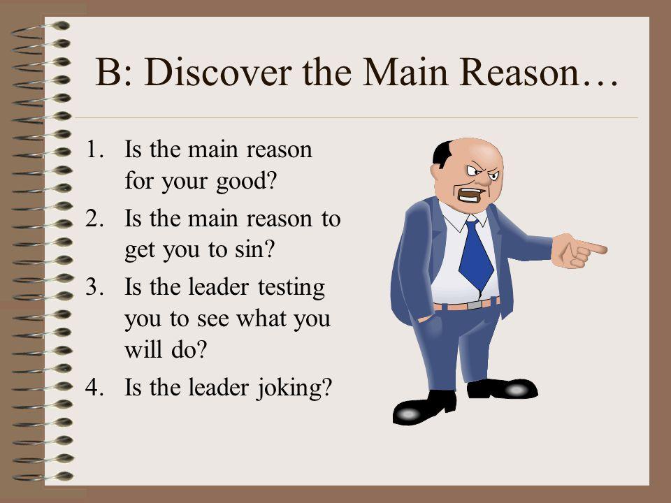 B: Discover the Main Reason…
