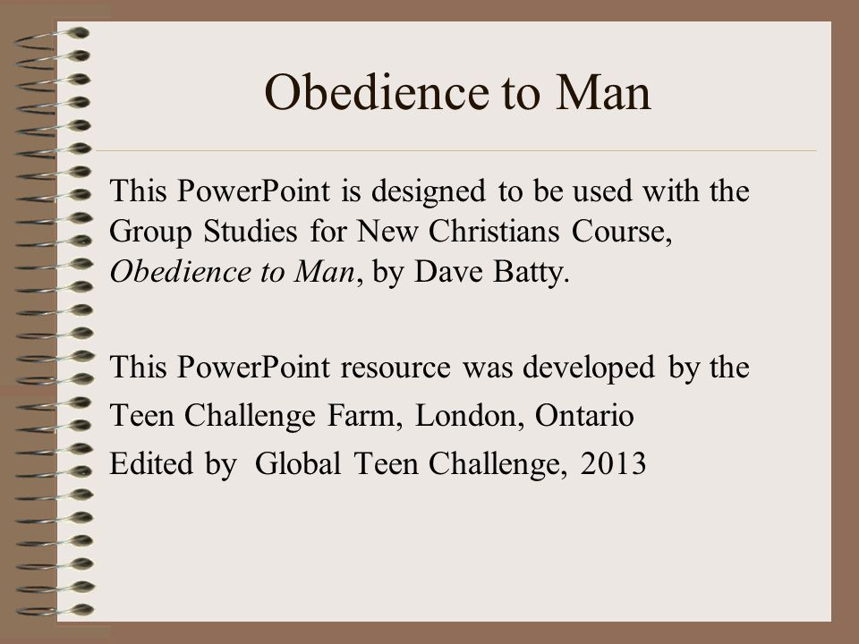 Obedience to Man This PowerPoint is designed to be used with the Group Studies for New Christians Course, Obedience to Man, by Dave Batty.