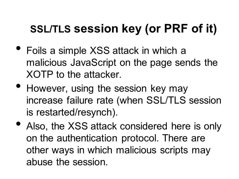 SSL/TLS session key (or PRF of it)