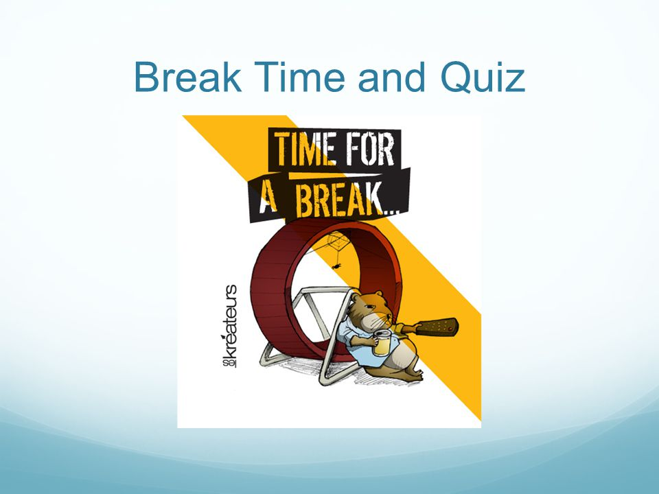 Break Time and Quiz