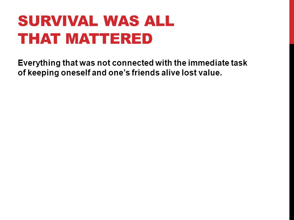 Survival was all that mattered