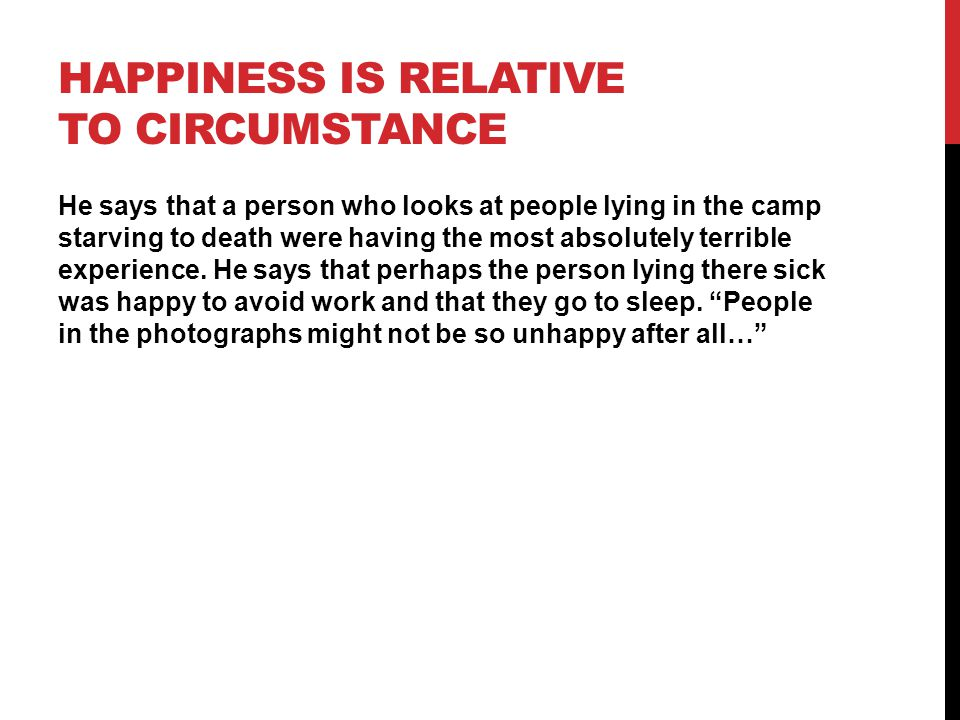 Happiness is relative to circumstance