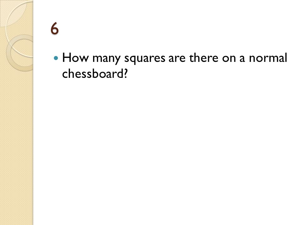 6 How many squares are there on a normal chessboard