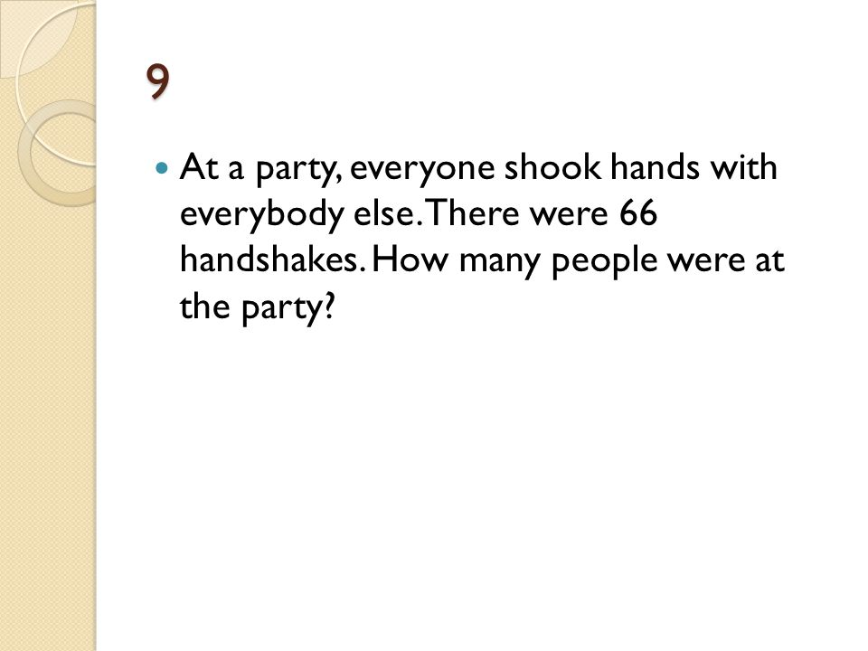 9 At a party, everyone shook hands with everybody else.