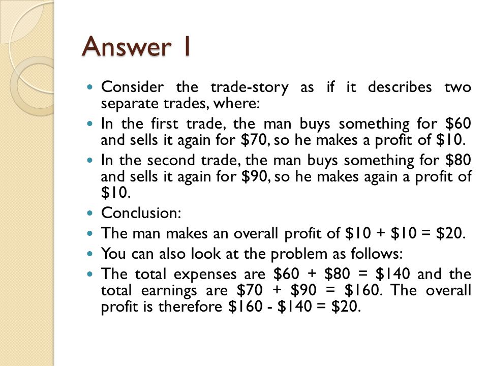 Answer 1 Consider the trade-story as if it describes two separate trades, where: