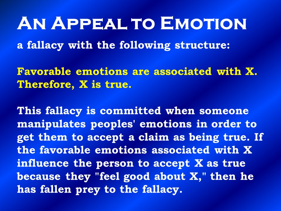 An Appeal to Emotion a fallacy with the following structure: Favorable emotions are associated with X.