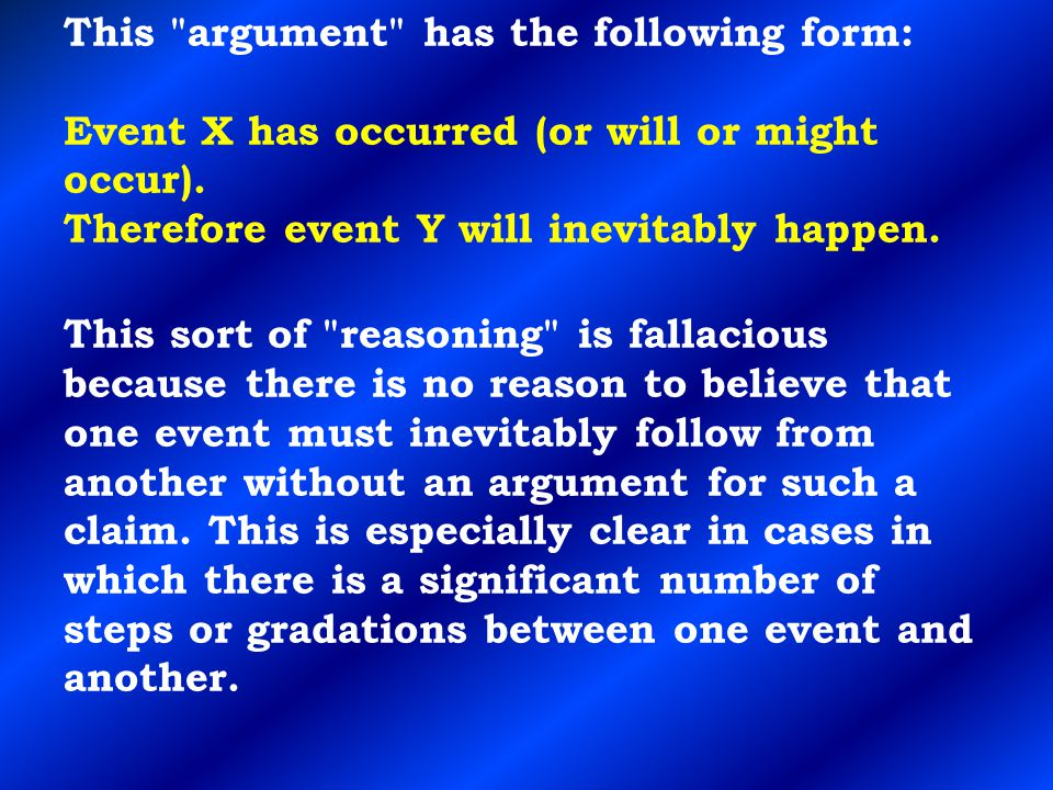 This argument has the following form: Event X has occurred (or will or might occur).