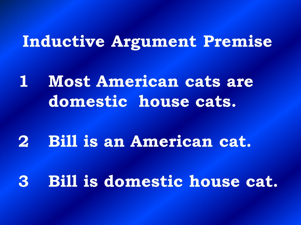 Inductive Argument Premise 1. Most American cats are. domestic