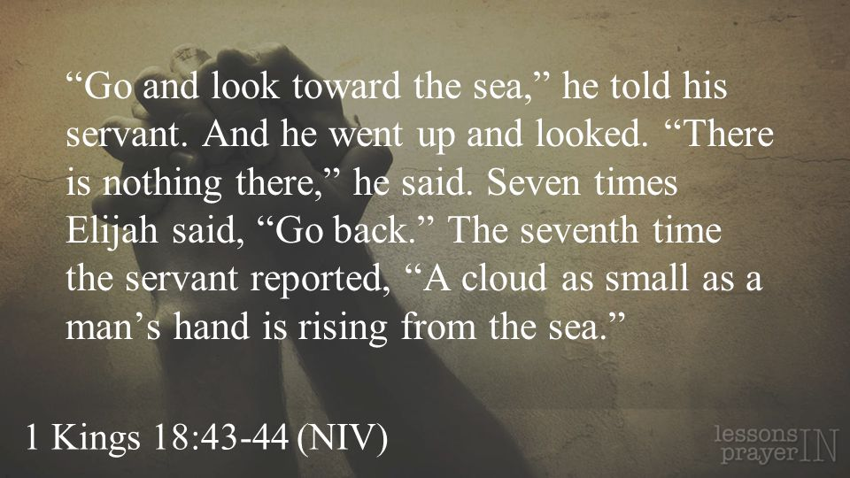 Go and look toward the sea, he told his servant