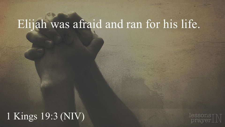 Elijah was afraid and ran for his life.