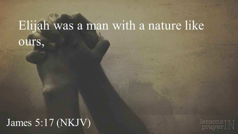 Elijah was a man with a nature like ours,