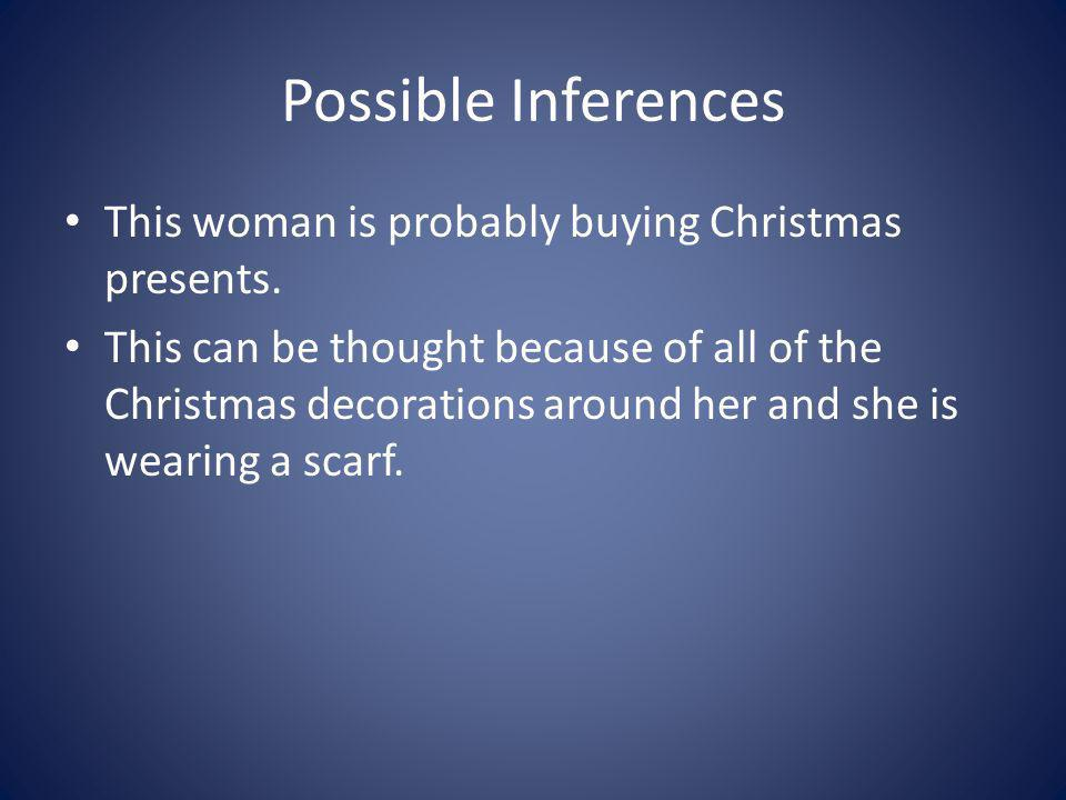 Possible Inferences This woman is probably buying Christmas presents.