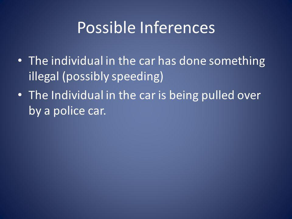 Possible Inferences The individual in the car has done something illegal (possibly speeding)