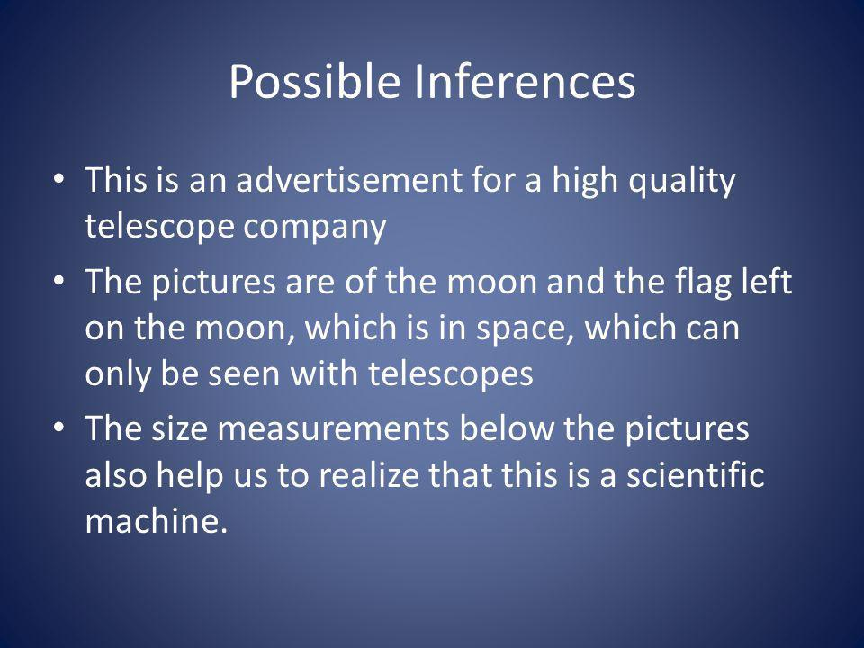 Possible Inferences This is an advertisement for a high quality telescope company.