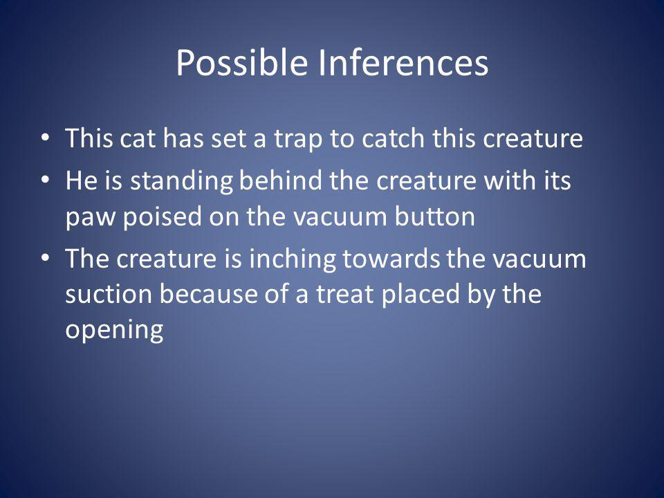 Possible Inferences This cat has set a trap to catch this creature