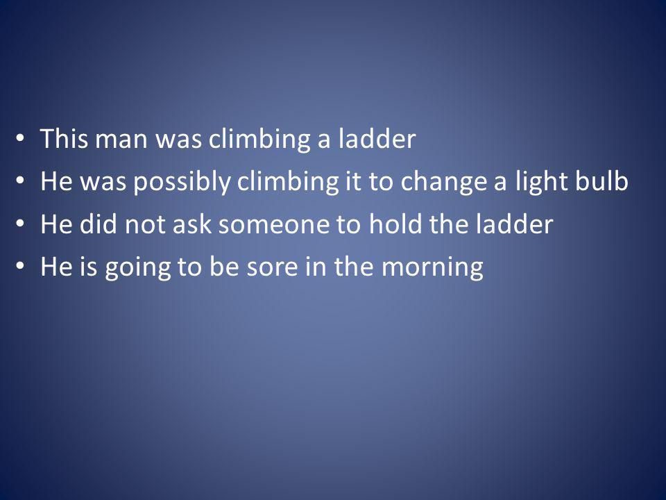 This man was climbing a ladder