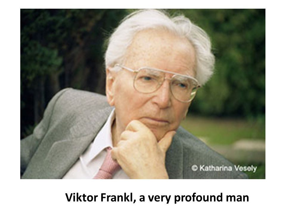 Viktor Frankl, a very profound man