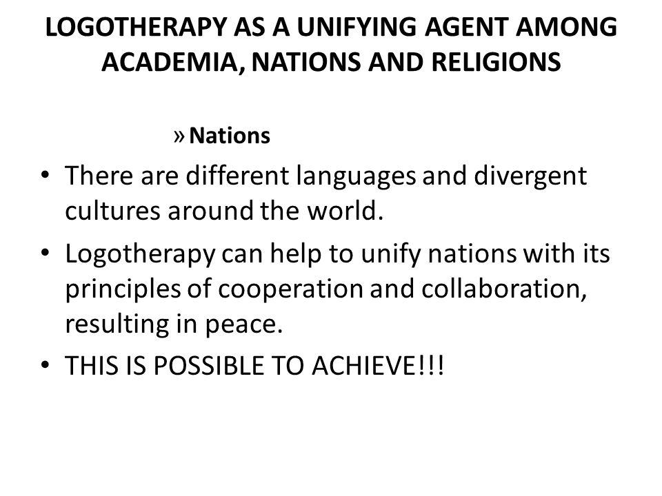 LOGOTHERAPY AS A UNIFYING AGENT AMONG ACADEMIA, NATIONS AND RELIGIONS