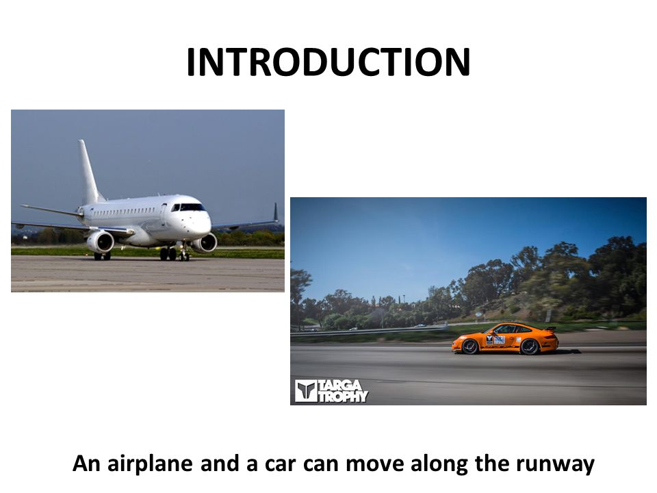 INTRODUCTION An airplane and a car can move along the runway