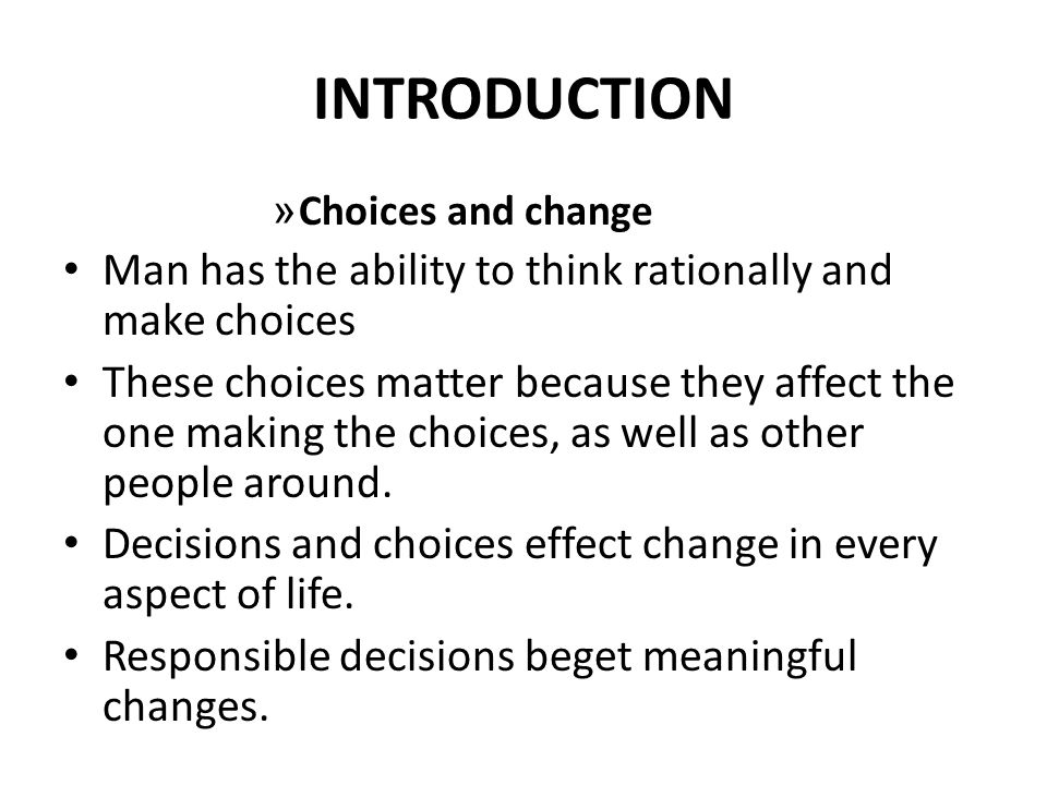 INTRODUCTION Man has the ability to think rationally and make choices