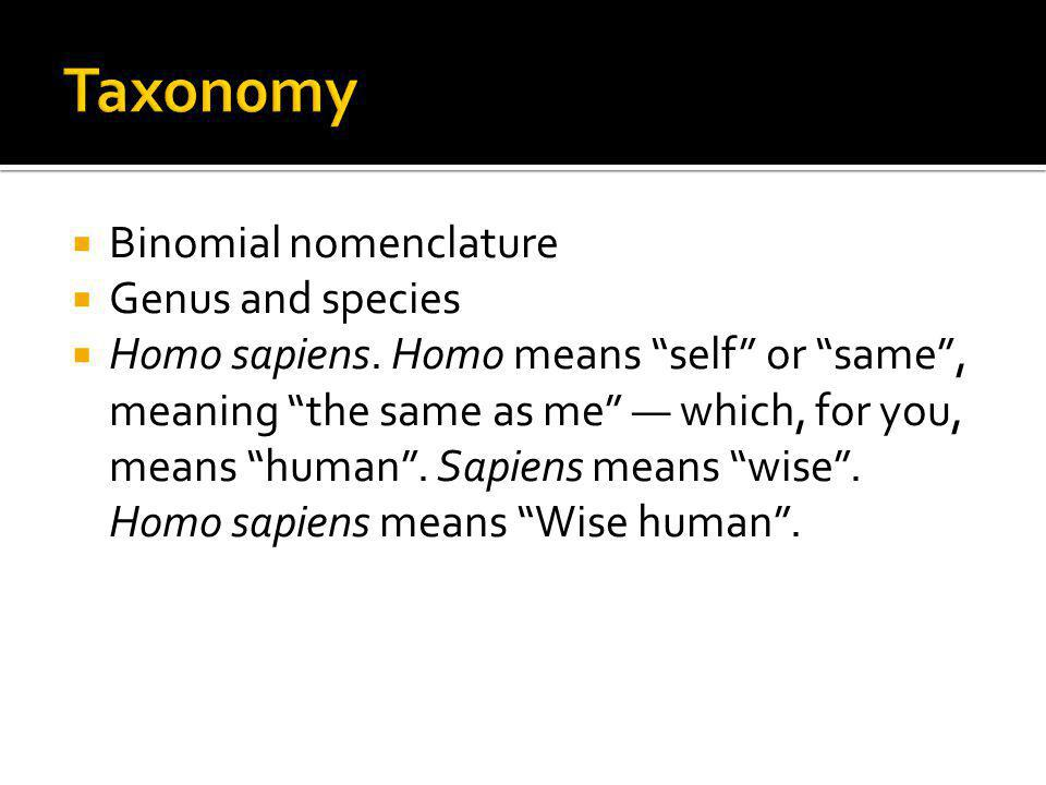 Taxon0my Binomial nomenclature Genus and species