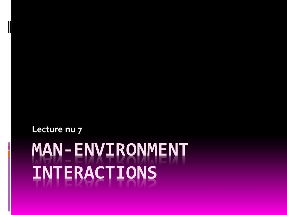 Man-Environment interactions