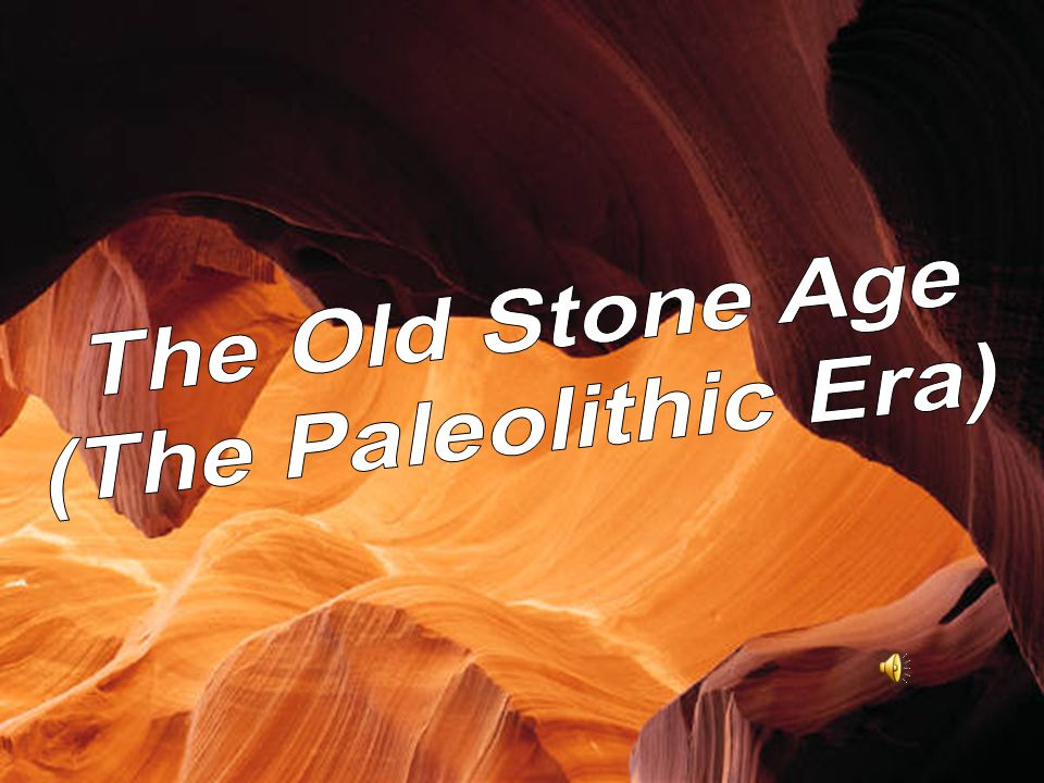 The Old Stone Age (The Paleolithic Era)
