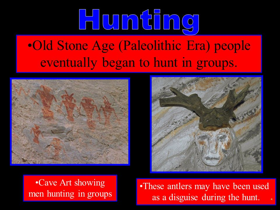Hunting Old Stone Age (Paleolithic Era) people eventually began to hunt in groups. Cave Art showing men hunting in groups.