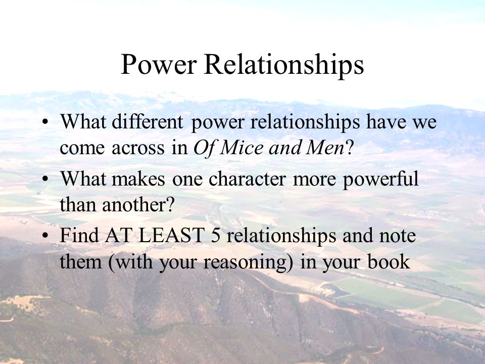 Power Relationships What different power relationships have we come across in Of Mice and Men What makes one character more powerful than another