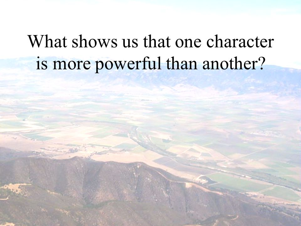 What shows us that one character is more powerful than another