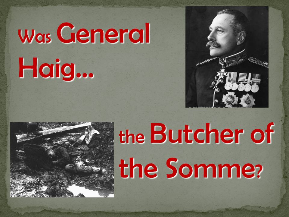 Was General Haig… the Butcher of the Somme