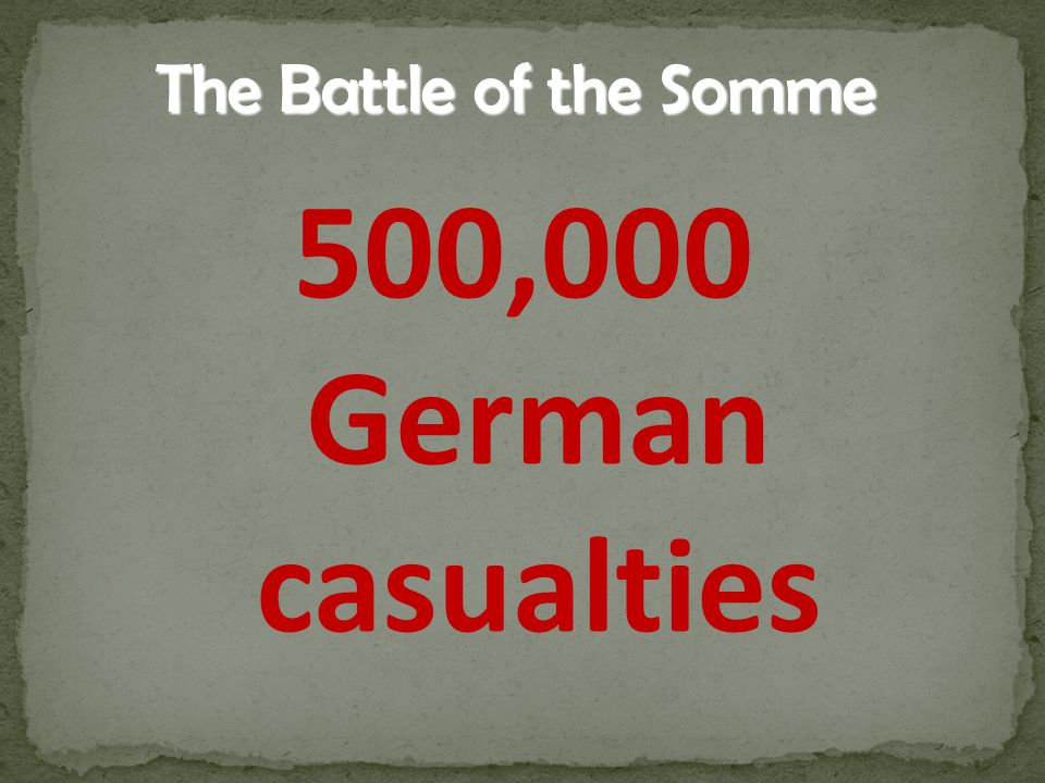 The Battle of the Somme 500,000 German casualties