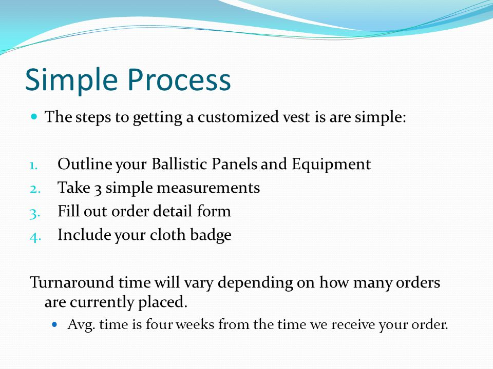 Simple Process The steps to getting a customized vest is are simple: