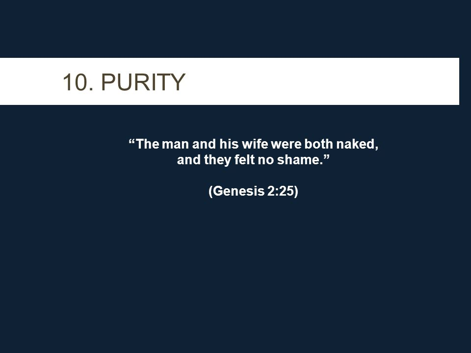 10. PURITY The man and his wife were both naked, and they felt no shame. (Genesis 2:25)
