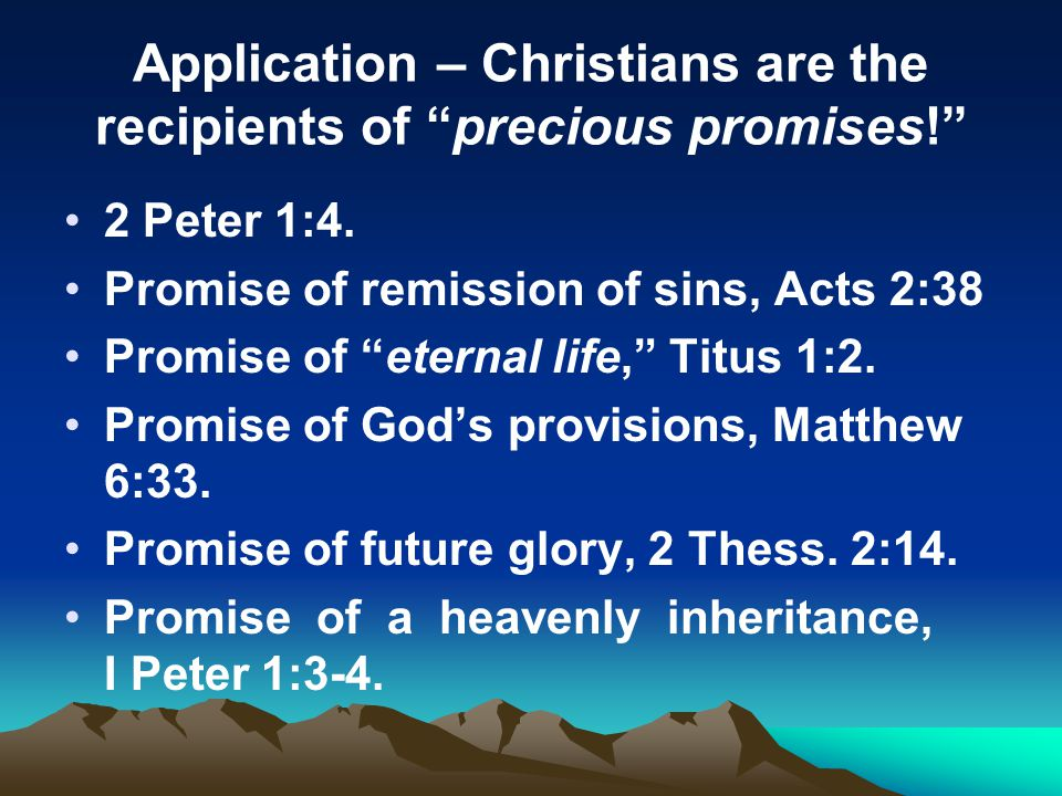 Application – Christians are the recipients of precious promises!
