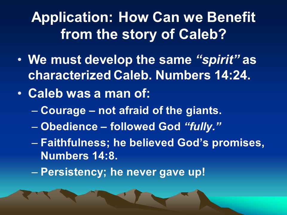 Application: How Can we Benefit from the story of Caleb