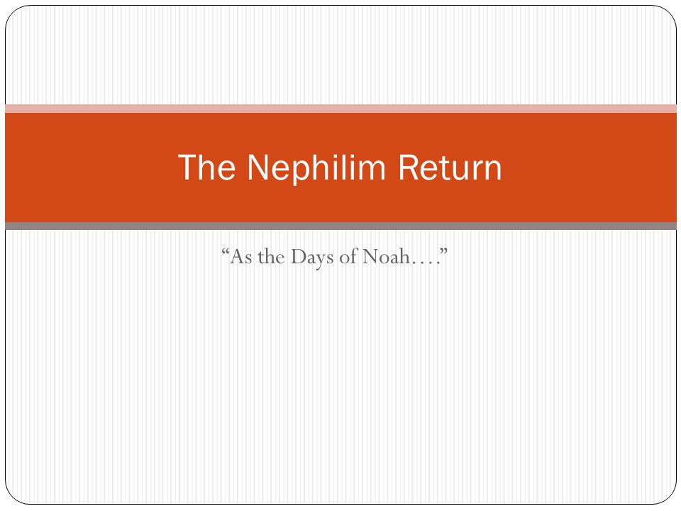 The Nephilim Return As the Days of Noah….