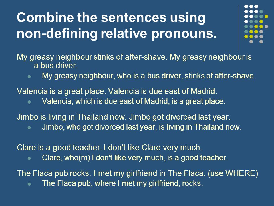 Combine the sentences using non-defining relative pronouns.
