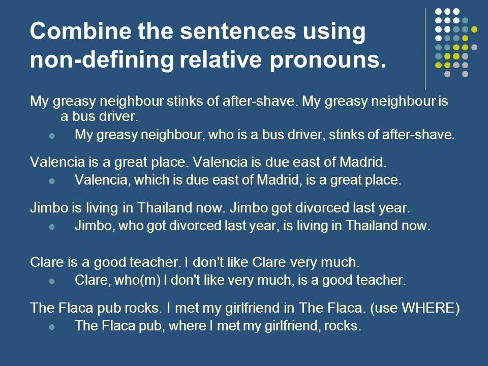 Combine the sentences using non-defining relative pronouns.