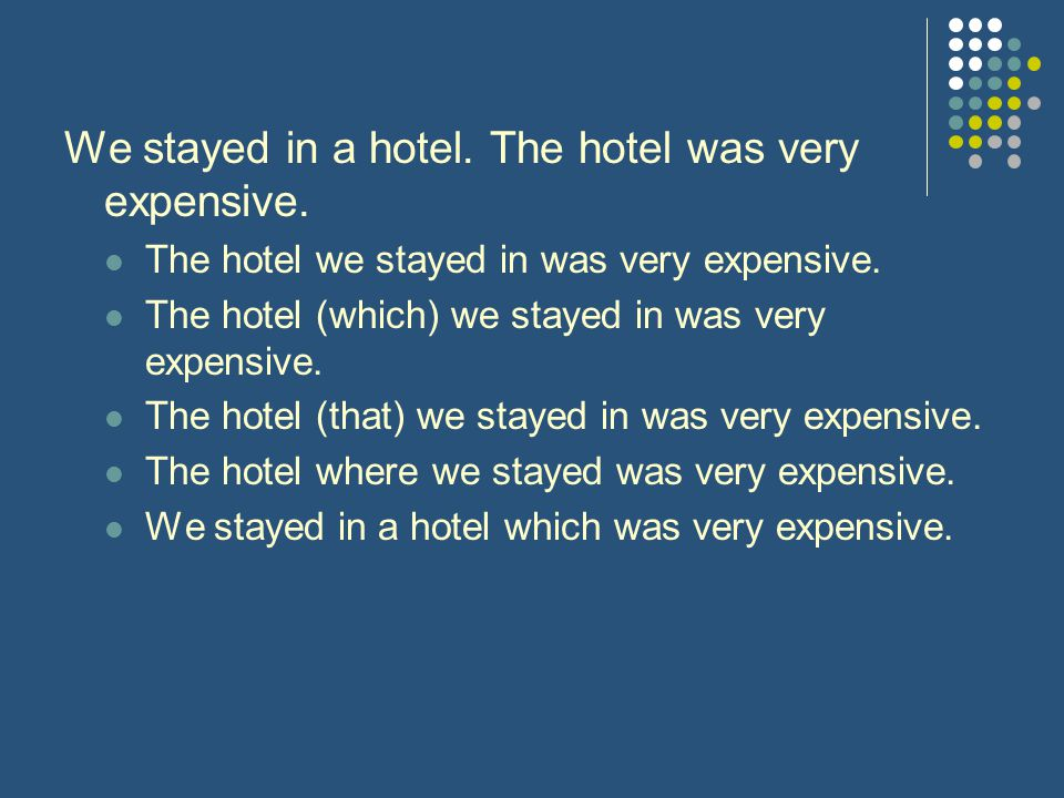 We stayed in a hotel. The hotel was very expensive.