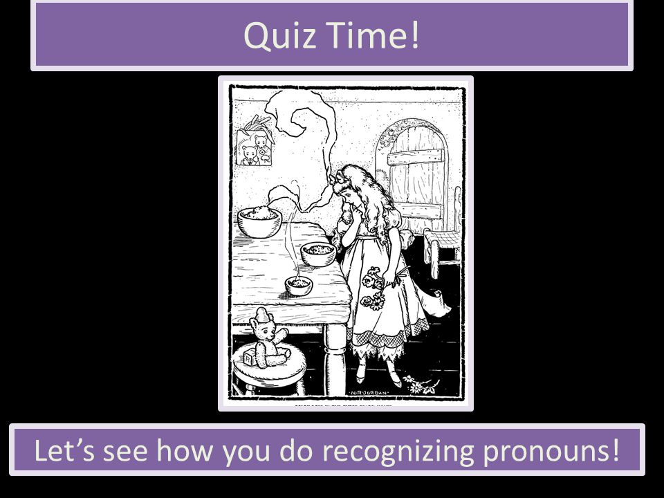 Let's see how you do recognizing pronouns!