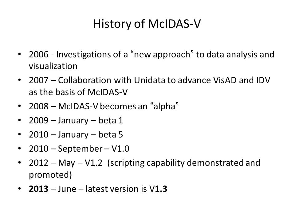 History of McIDAS-V 2006 - Investigations of a new approach to data analysis and visualization.