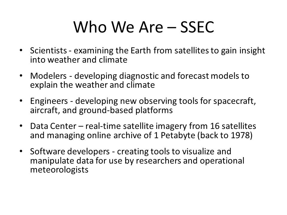 Who We Are – SSEC Scientists - examining the Earth from satellites to gain insight into weather and climate.