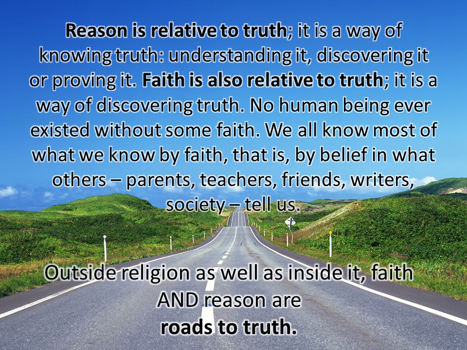 Outside religion as well as inside it, faith AND reason are